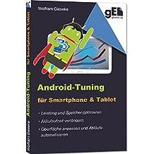 Android-Tuning für Smartphone und Tablet: Leistung optimieren, Laufzeit verlängern, Oberfläche anpassen und Automatisieren