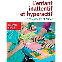 L'enfant inattentif et hyperactif - 2e éd. : Le comprendre et l'aider (Mieux vivre) (French Edition)