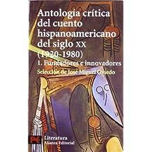 Antologia critica del cuento hispanoamericano del siglo XX / Critical Anthology of Twentieth-century Tale Hispanic: 1 Fundadores E Innov