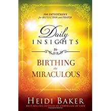 Daily Insights to Birthing the Miraculous: 100 Devotions for Reflection and Prayer