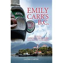 Emily Carr's B.C.: Vancouver Island from Victoria to Quatsino (English Edition)