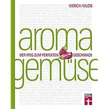 Aroma Gemüse: Der Weg zum perfekten Geschmack   Kochen neu entdecken   Von Stiftung Warentest