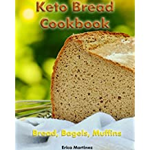 Keto Bread Cookbook: Bread, Bagels, Muffins: (Ketogenic Bread, Ketogenic Diet Cookbook, Low Carb Diet) (Low Carb recipes, Ketogenic Diet For Weight Loss, Keto Cookbook Book 1) (English Edition)