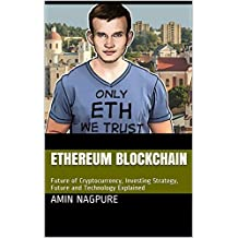 Ethereum Blockchain: Future of Cryptocurrency, Investing Strategy, Future and Technology Explained (English Edition)