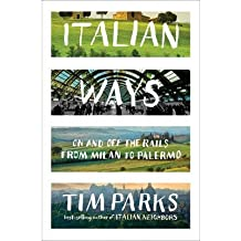 [ ITALIAN WAYS: ON AND OFF THE RAILS FROM MILAN TO PALERMO By Parks, Tim ( Author ) Hardcover Jun-10-2013