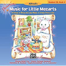 Classroom Music for Little Mozarts 2: 19 Songs to Bring Out the Music in Every Young Child