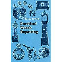 Practical Watch Repairing (English Edition)