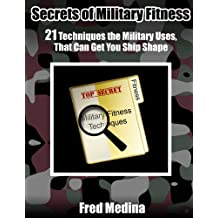 Secrets Of Military Fitness: 21 Techniques The Military Uses, That Can Get You Ship Shape (English Edition)