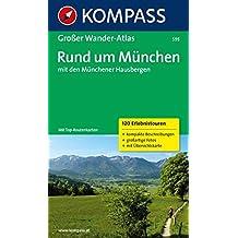 Rund um München mit den Münchener Hausbergen: Großer Wanderatlas mit 120 See-, Wald-, Rad- und Berwanderungen (KOMPASS Große Wanderbücher)