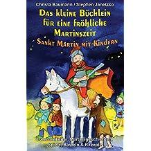 Das kleine Büchlein für eine fröhliche  Martinszeit - Sankt Martin mit Kindern: Laternenlieder, Martinsgeschichten, Spiele, Basteln & Rezepte