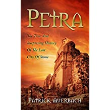 Petra: The True And Surprising History Of The Lost City Of Stone (English Edition)