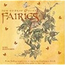 How to Draw and Paint Fairies: From Finding Inspiration to Capturing Diaphanous Detail, a Step-By-Step Guide to Fairy Art by Linda Ravenscroft (2005-10-01)