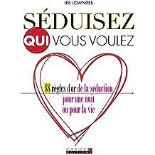 Séduisez qui vous voulez: 88 règles d'or de la séduction, pour une nuit ou pour la vie (COUPLE) (French Edition)