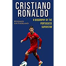 Cristiano Ronaldo: A Biography of the Portuguese Superstar