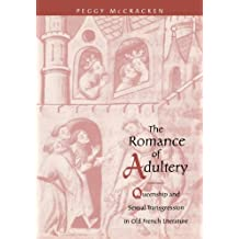 The Romance of Adultery: Queenship and Sexual Transgression in Olf French Literature: Queenship and Sexual Transgression in Old French Literature (The Middle Ages Series)