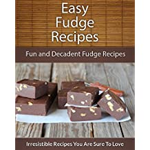 Fudge Recipes: Fun and Decadent Fudge Recipes (The Easy Recipe) (English Edition)
