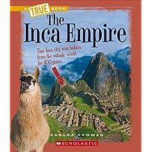 The Inca Empire (True Books: Ancient Civilizations) by Sandra Newman (2010-03-01)
