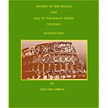 The History Of The Decline And Fall Of The Roman Empire - Volume One (Illustrated) (English Edition)