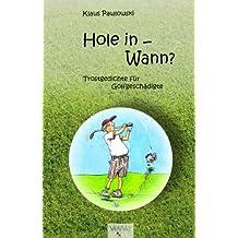 Hole in - Wann? - 40 satirische Gedichte stilvoll illustriert für anspruchsvolle Golferinnen und Golfer
