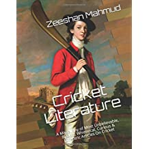 Cricket Literature: A Miscellany of Most Unbelievable, Bizarre, Whimsical, Curious & Eccentric Articles On Cricket