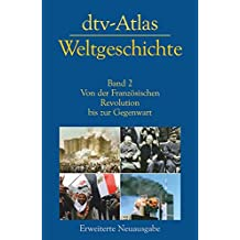 dtv-Atlas Weltgeschichte: Band 2: Von der Französischen Revolution bis zur Gegenwart Aktualisierte und erweiterte Neuausgabe