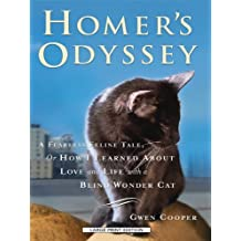 Homer's Odyssey: A Fearless Feline Tale, or How I Learned About Love and Life with a Blind Wonder Cat (Thorndike Paperback Bestsellers) by Gwen Cooper (2010-09-07)