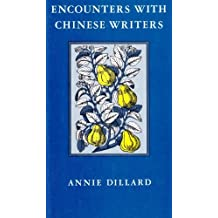 Encounters with Chinese Writers by Annie Dillard (1984-11-15)