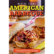American Barbeque Cookbook: American BBQ Recipes and a BBQ Smoker in Everyone's Backyard This Summer (English Edition)