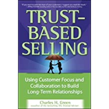 Trust-Based Selling: Using Customer Focus and Collaboration to Build Long-Term Relationships (Business Books)