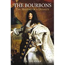 The Bourbons: The History of a Dynasty