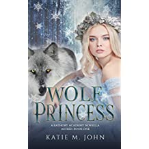 Wolf Princess: Book 1 of The Wolf Princess series  (Part of The Bathory Academy World)