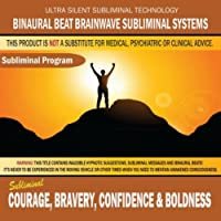 Courage, Bravery, Confidence & Boldness