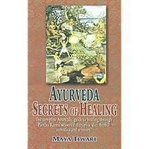 Ayurveda: Secrets of Healing: The complete Ayurvedic guide to healing through Pancha Karma seasonal therapies, diet, herbal remedies and memory.