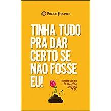 Tinha tudo pra dar certo se não fosse eu!: Histórias reais de uma vida amorosa de m... (Portuguese Edition)