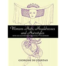 Women's Hats, Headdresses And Hairstyles: With 453 Illustrations, Medieval to Modern