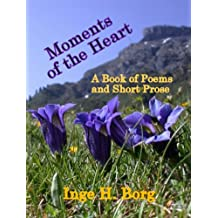 Moments Of The Heart, A Book Of Poems And Short Prose (English Edition)