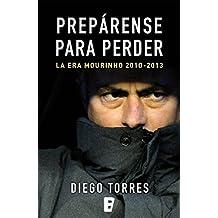 Prepárense para perder: La era Mourinho 2010-2013 (Spanish Edition)