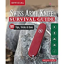 Victorinox Official Swiss Army Knife Survival Guide: 101 Tips, Tricks and Uses