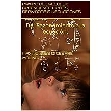 MAXIMO DE CALCULO I: APRENDIENDO LIMITES, DERIVADAS  E INECUACIONES: Del Razonamiento a la ecuación. (MÁXIMOS DE CALCULO. nº 1)