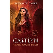 Three Bloody Pieces: Caitlyn: Volume 1
