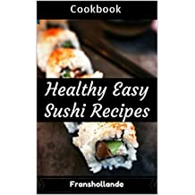 Healthy Easy Sushi Recipes Cookbook: 100 Delicious & Nutrient Improve Your Emotional and Physical Health (English Edition)