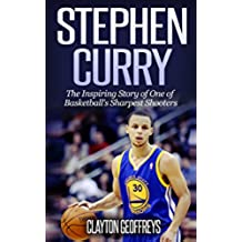 Stephen Curry: The Inspiring Story of One of Basketball's Sharpest Shooters (Basketball Biography Books) (English Edition)