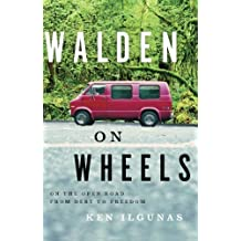 Walden on Wheels: On the Open Road from Debt to Freedom by Ken Ilgunas (2013-05-14)