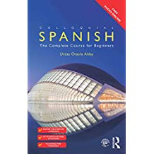 Colloquial Spanish: The Complete Course for Beginners (Colloquial Series (Book Only))