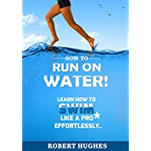 How to Run On Water: Learn How to Swim Like a PRO Effortlessely (English Edition)