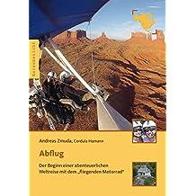 """Abflug: Der Beginn einer abenteuerlichen Weltreise mit dem """"fliegenden Motorrad"""" (Trike Globetrotter World Tour 2012 - Band 1)"""