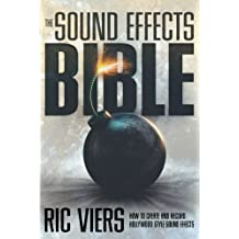 The Sound Effects Bible: How to Create and Record Hollywood Style Sound Effects by Ric Viers (2008-10-01)