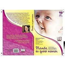 Mamãe, Eu Quero Mamar. : História, técnica, cultura e psicologia do aleitamento materno. (Amigas do Parto) (Portuguese Edition)