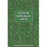 Libro di tattiche di calcio: Idea regalo per tutti gli allenatori di calcio   Inserire tattiche, schieramenti e dettagli per