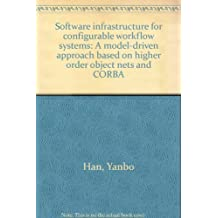 Software Infrastructure for Configurable Workflow Systems: A Model-Driven Approach Based on Higher-Order Object Nets and CORBA